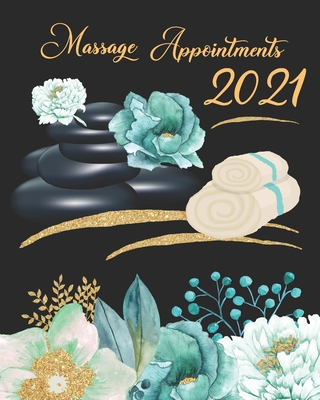 Massage Appointments 2021: Women's Daily Massage Therapists Appointment Book - A Scheduler With Password Page & 2021 Calendar With Teal And Gold Cover Image