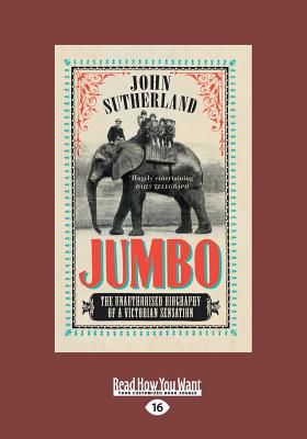 Jumbo: The Unauthorised Biography of a Victorian Sensation (Large Print 16pt) Cover Image