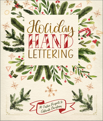 Holiday Hand Lettering: 30 Festive Projects to Celebrate Christmas Cover Image