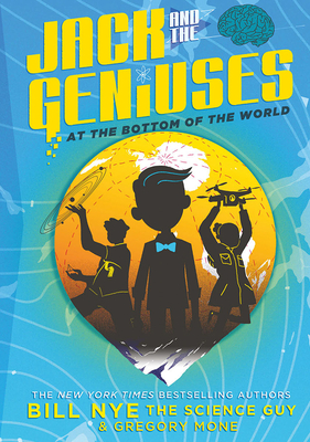Jack and the Geniuses: At the Bottom of the World by Bill Nye the Science Guy and Gregory Mone
