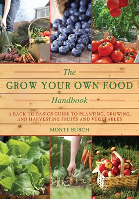 The Grow Your Own Food Handbook: A Back to Basics Guide to Planting, Growing, and Harvesting Fruits and Vegetables (Handbook Series) Cover Image