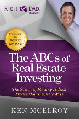 The ABCs of Real Estate Investing: The Secrets of Finding Hidden Profits Most Investors Miss (Rich Dad's Advisors) Cover Image