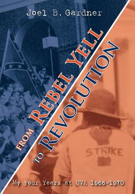 From Rebel Yell to Revolution: My Four Years at UVA 1966-1970 Cover Image