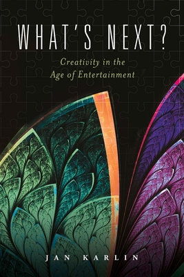 What's Next?: Creativity in the Age of Entertainment Cover Image