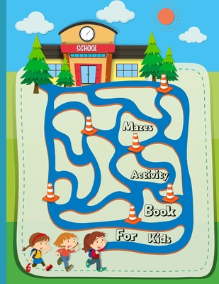 Mazes Activity Book For Kids: Ages 4-6 6-8, 8-12 Workbook for Games, Puzzles, and Problem-Solving Cover Image