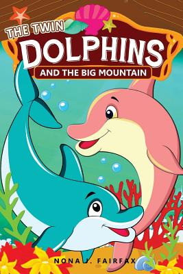 THE Twin DOLPHINS And The Big MOUNTAIN: Children's Books, Kids Books, Bedtime Stories For Kids, Kids Fantasy Book, dolphins and whales Adventure Cover Image