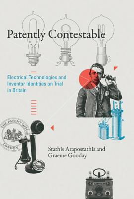 Patently Contestable: Electrical Technologies and Inventor Identities on Trial in Britain (Inside Technology) Cover Image