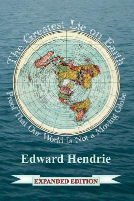 The Greatest Lie on Earth (Expanded Edition): Proof That Our World Is Not a Moving Globe Cover Image