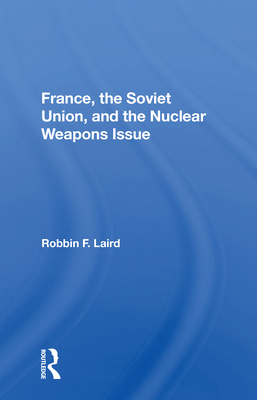 France, the Soviet Union, and the Nuclear Weapons Issue cover