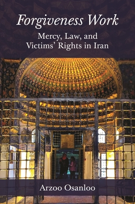 Forgiveness Work: Mercy, Law, and Victims' Rights in Iran Cover Image