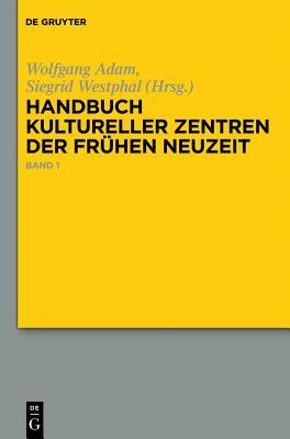 Handbuch Kultureller Zentren Der Fruhen Neuzeit: Stadte Und Residenzen Im Alten Deutschen Sprachraum Cover Image