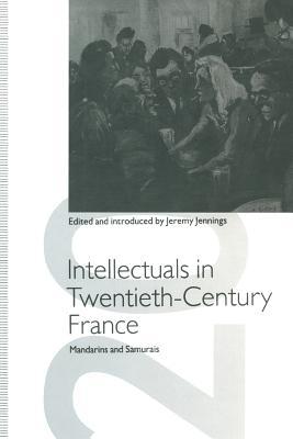 Intellectuals in Twentieth-Century France: Mandarins and Samurais (St Antony's) Cover Image