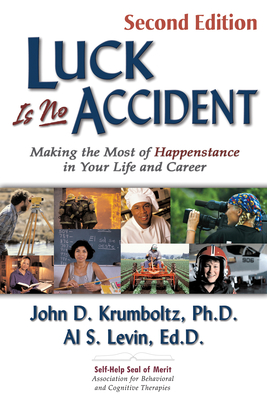 Luck Is No Accident: Making the Most of Happenstance in Your Life and Career Cover Image