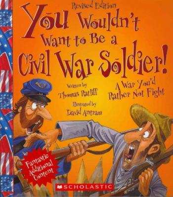 You Wouldn't Want to Be a Civil War Soldier! (Revised Edition) (You Wouldn't Want to…: American History) (You Wouldn't Want to...: American History) Cover Image