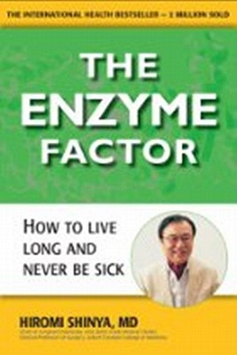 Enzyme Factor: Diet for the Future That Will Prevent Heart Disease, Cure Cancer, Stop Type 2 Diabetes Cover Image