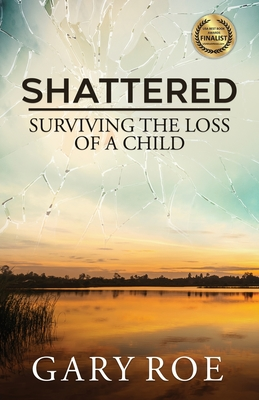 Shattered: Surviving the Loss of a Child (Good Grief #4) Cover Image
