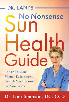 Dr. Lani's No-Nonsense Sun Health Guide: The Truth about Vitamin D, Sunscreen, Sensible Sun Exposure and Skin Cancer Cover Image