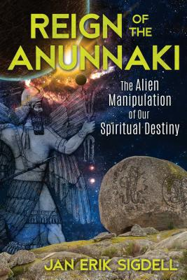 Reign of the Anunnaki: The Alien Manipulation of Our Spiritual Destiny Cover Image