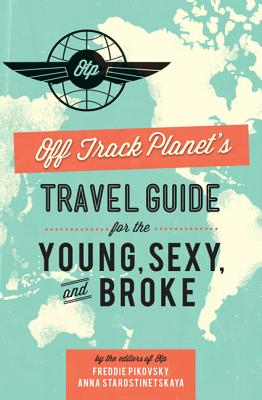 Off Track Planet's Travel Guide for the Young, Sexy, and Broke Cover Image