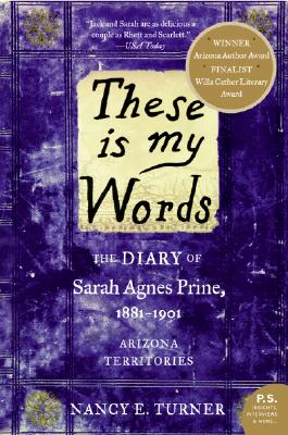 These Is My Words: The Diary of Sarah Agnes Prine, 1881-1901: Arizona Territories Cover Image