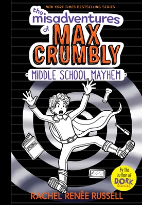 The Misadventures of Max Crumbly: Middle School Mayhem by Rachel Renee Russell