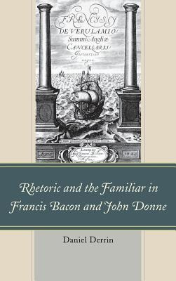 Rhetoric and the Familiar in Francis Bacon and John Donne Cover Image