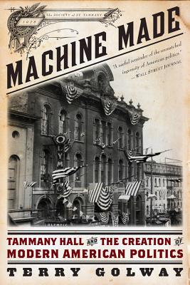 Machine Made: Tammany Hall and the Creation of Modern American Politics Cover Image