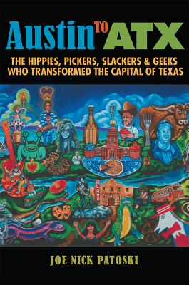 Austin to ATX: The Hippies, Pickers, Slackers, and Geeks Who Transformed the Capital of Texas Cover Image