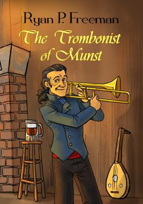 The Trombonist of Munst: Illustrated Edition Cover Image