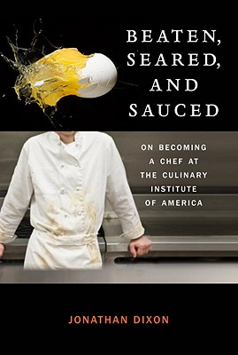 Beaten, Seared, and Sauced: On Becoming a Chef at the Culinary Institute of America Cover Image