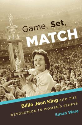 Game, Set, Match: Billie Jean King and the Revolution in Women's Sports Cover Image