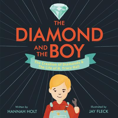 The Diamond and the Boy: The Creation of Diamonds & The Life of H. Tracy Hall Cover Image