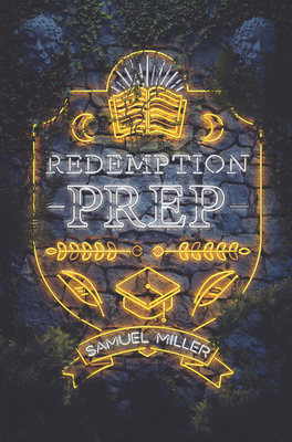 Book cover: Redemption Prep. Cover art features a yellow and white neon sign on a stone wall. In addition to the title and author, the sign features an open book and twin moons, as well as a graduation cap.