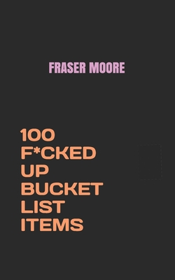 100 F*cked Up Bucket List Items Cover Image