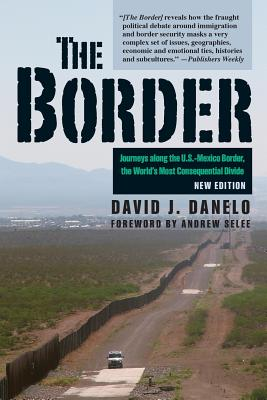 The Border: Journeys Along the U.S.-Mexico Border, the World's Most Consequential Divide Cover Image