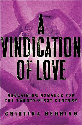 A Vindication of Love: Reclaiming Romance for the Twenty-first Century Cover Image