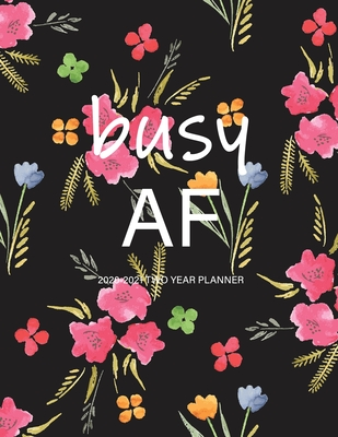 Busy AF: 2020-2021 Two Year Planner: Large Monthly Planner with Inspirational Quotes and Floral Cover Cover Image