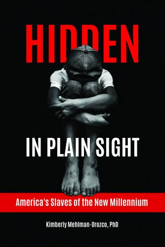 Hidden in Plain Sight: America's Slaves of the New Millennium Cover Image