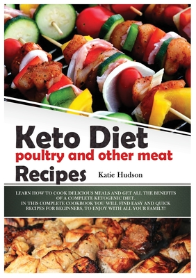 Keto Diet Poultry and Other Meat Recipes: Learn How to Cook Delicious Meals and Get All the Benefits of a Complete Ketogenic Diet. in This Complete Co Cover Image