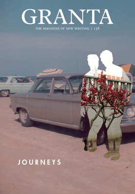 Granta 138: Journeys (Magazine of New Writing #138) Cover Image