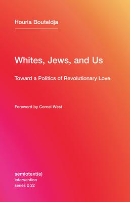 Whites, Jews, and Us: Toward a Politics of Revolutionary Love (Semiotext(e) / Intervention #22) Cover Image