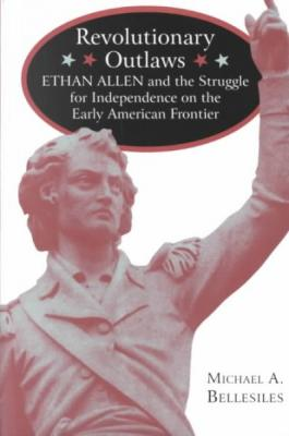 Revolutionary Outlaws: Ethan Allen and the Struggle for Independence on the Early American Frontier Cover Image