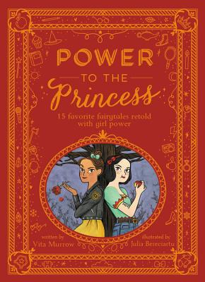 Power to the Princess: 15 Favorite Fairytales Retold with Girl Power by Vita Murrow