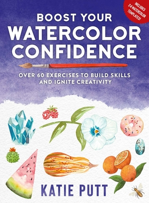 Boost Your Watercolor Confidence: 50 Exercises to Build Skills and Ignite Creativity