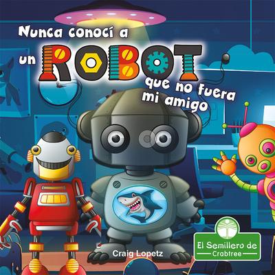 Nunca Conocí a Un Robot Que No Fuera Mi Amigo Cover Image