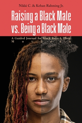 Raising a Black Male vs. Being a Black Male: A Guided Journal for Black Boys and their Mothers Cover Image