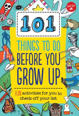 101 Things to Do Before You Grow Up: Fun activities for you to check off your list Cover Image
