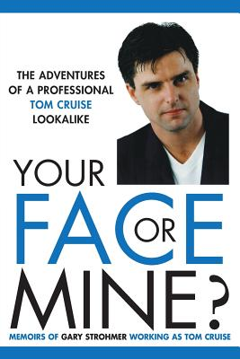 Your Face or Mine - The Adventures of a Professional Tom Cruise Lookalike Cover Image