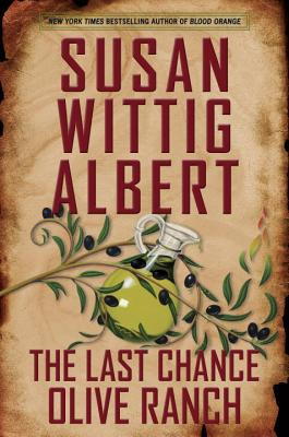 The Last Chance Olive Ranch (China Bayles Mystery #25) Cover Image