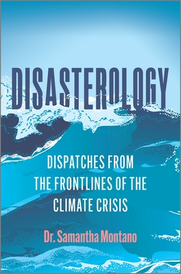 Disasterology: Dispatches from the Frontlines of the Climate Crisis Cover Image